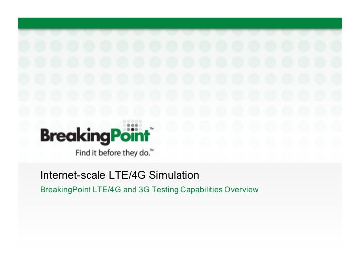 Internet-scale LTE/4G SimulationBreakingPoint LTE/4G and 3G Testing Capabilities Overview