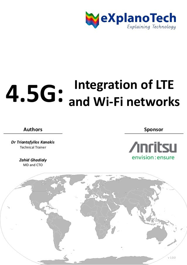 Integration of LTE and Wi-Fi networks Authors Sponsor Dr Triantafyllos Kanakis Technical Trainer Zahid Ghadialy MD and CTO...