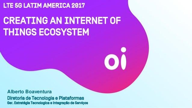 LTE 5G LATIM AMERICA 2017 Diretoria de Tecnologia e Plataformas Ger. Estratégia Tecnologica e Integração de Serviços Creat...