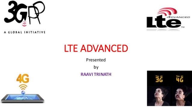 LTE ADVANCED Presented by RAAVI TRINATH