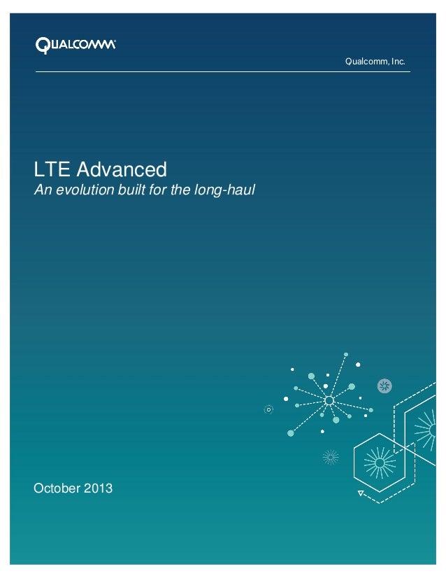 Qualcomm, Inc.  LTE Advanced An evolution built for the long-haul  October 2013 1