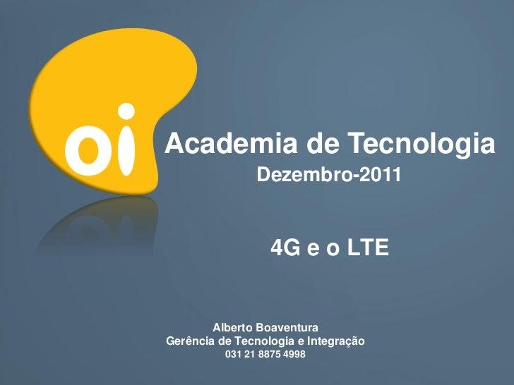 Academia de Tecnologia                Dezembro-2011                  4G e o LTE        Alberto BoaventuraGerência de Tecno...