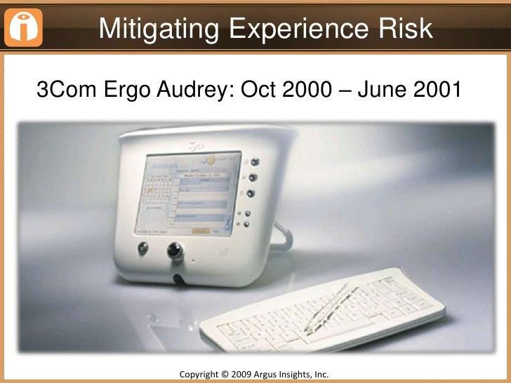 Mitigating Experience Risk<br />3Com Ergo Audrey: Oct 2000 – June 2001 <br />Copyright © 2009 Argus Insights, Inc. <br />