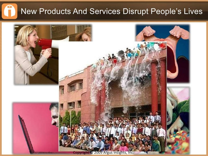 New Products And Services Disrupt People's Lives<br />Copyright © 2009 Argus Insights, Inc. <br />