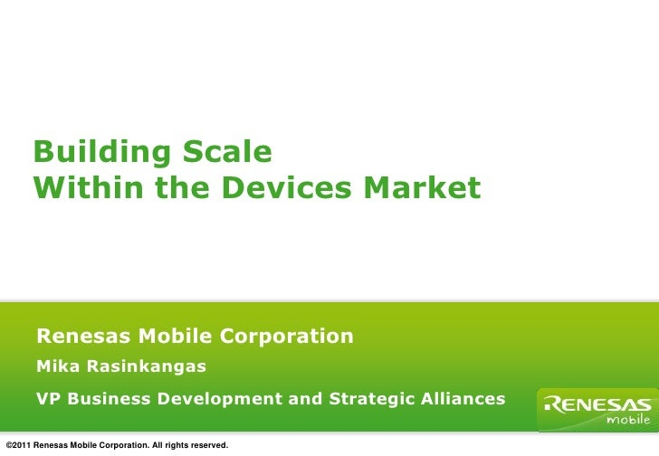 Building Scale <br />Within the Devices Market <br />Renesas Mobile Corporation<br />Mika Rasinkangas<br />VP Business Dev...