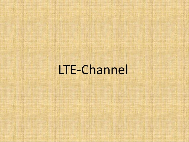 lte basic channels The first thing you have to be familiar with  q what is the number of channels(sub carriers) for 5 mhz lte  now let's look at the basic units of.