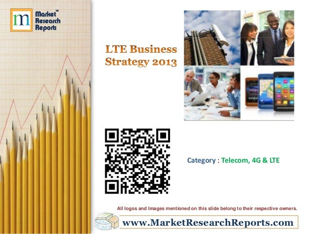 www.MarketResearchReports.comCategory : Telecom, 4G & LTEAll logos and Images mentioned on this slide belong to their resp...