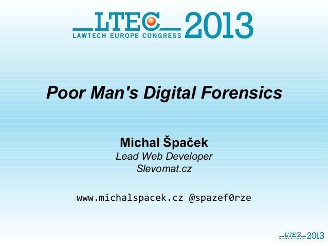 Poor Man's Digital Forensics Michal Špaček Lead Web Developer Slevomat.cz www.michalspacek.cz @spazef0rze