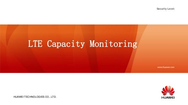 HUAWEI TECHNOLOGIES CO., LTD. Security Level: LTE Capacity Monitoring