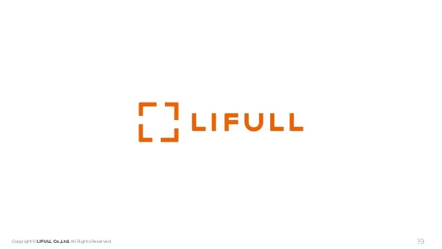 Copyright© LIFULL Co.,Ltd. All Rights Reserved. 19