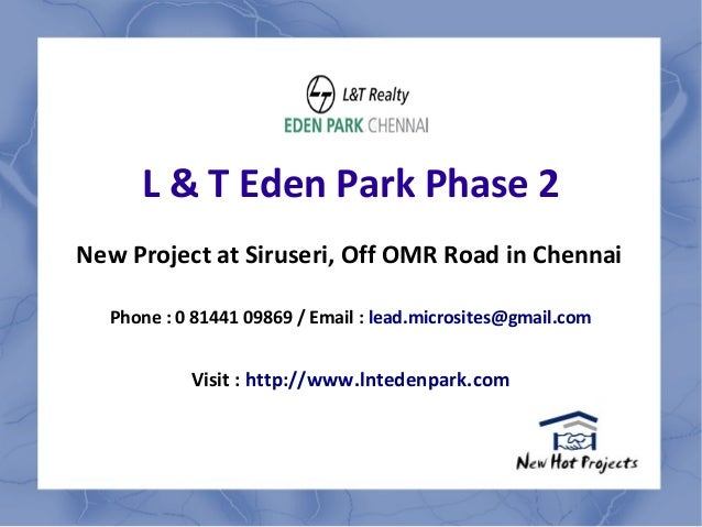 L & T Eden Park Phase 2 New Project at Siruseri, Off OMR Road in Chennai Phone : 0 81441 09869 / Email : lead.microsites@g...