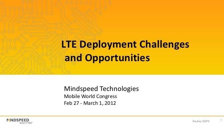 LTE Deployment Challenges and OpportunitiesMindspeed TechnologiesMobile World CongressFeb 27 - March 1, 2012              ...