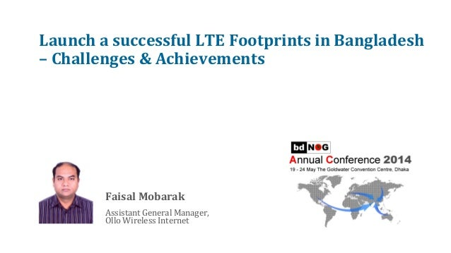 Launch  a  successful  LTE  Footprints  in  Bangladesh   –  Challenges  &  Achievements         ...