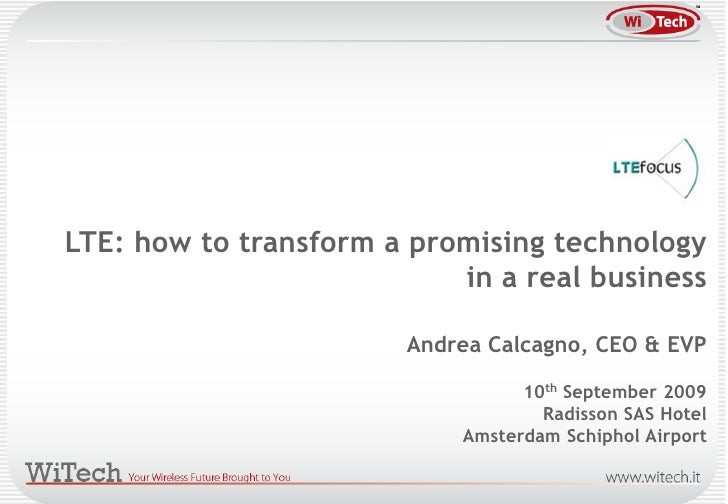 LTE: how to transform a promising technology                            in a real business                         Andrea ...