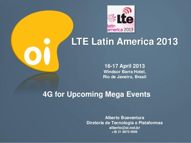 LTE Latin America 2013                  16-17 April 2013                 Windsor Barra Hotel,                 Rio de Janei...