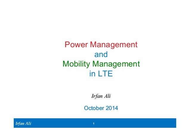 Irfan Ali  Power Management  and  Mobility Management  in LTE  Irfan Ali  October 2014  1