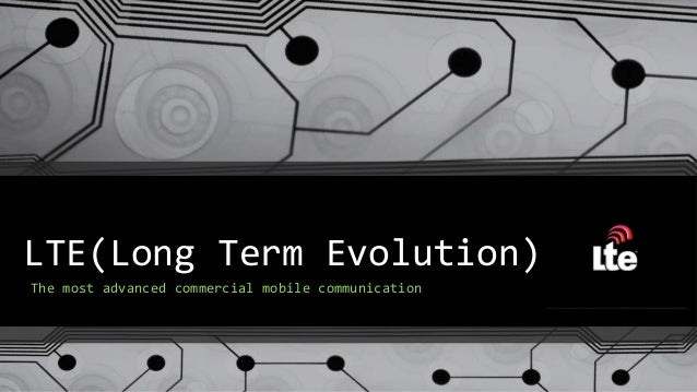 LTE(Long Term Evolution) The most advanced commercial mobile communication
