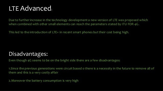 Conclusi0n: Thus the LTE technology has surpassed its previous generations and is now ruling over the mobile communication...
