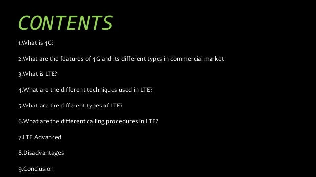 CONTENTS 1.What is 4G? 2.What are the features of 4G and its different types in commercial market 3.What is LTE? 4.What ar...