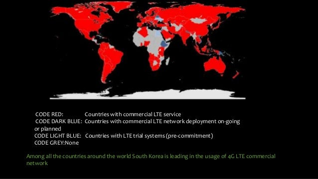 CODE RED: Countries with commercial LTE service CODE DARK BLUE: Countries with commercial LTE network deployment on-going ...