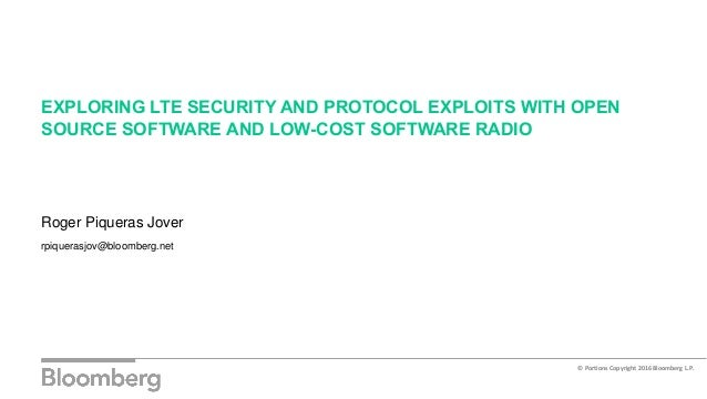 EXPLORING LTE SECURITY AND PROTOCOL EXPLOITS WITH OPEN SOURCE SOFTWARE AND LOW-COST SOFTWARE RADIO Roger Piqueras Jover rp...
