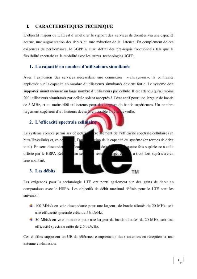 1 I. CARACTERISTIQUES TECHNIQUE L'objectif majeur du LTE est d'améliorer le support des services de données via une capaci...