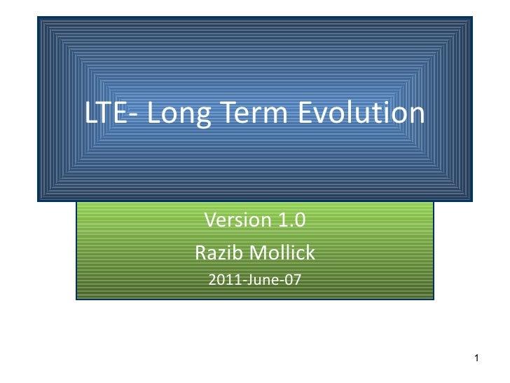 LTE- Long Term Evolution Version 1.0 Razib Mollick 2011-June-07