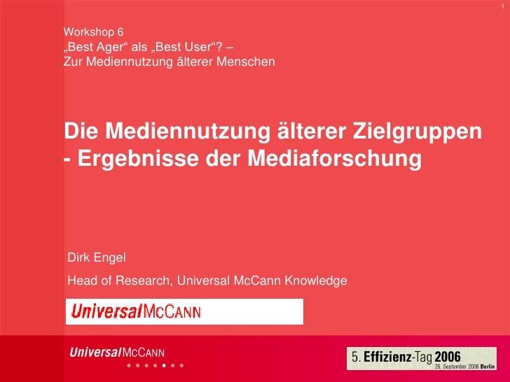 """1    Workshop 6 """"Best Ager"""" als """"Best User""""? – Zur Mediennutzung älterer Menschen     Die Mediennutzung älterer Zielgruppe..."""