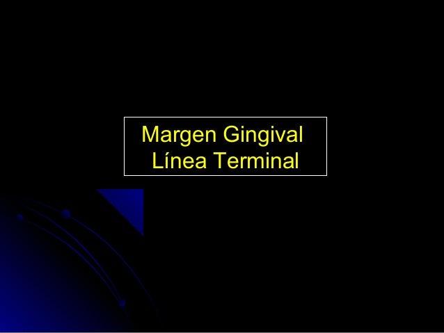 Margen Gingival Línea Terminal