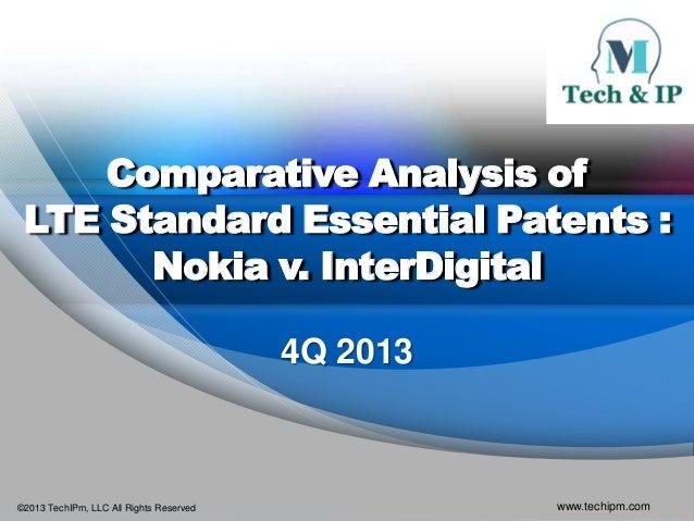 Comparative Analysis of LTE Standard Essential Patents : Nokia v. InterDigital 4Q 2013  ©2013 TechIPm, LLC All Rights Rese...