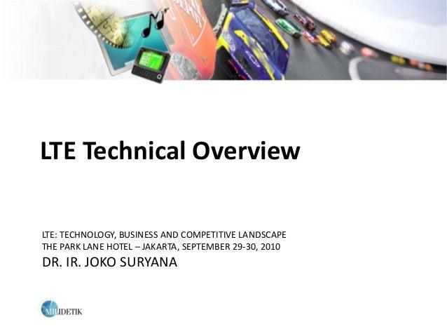 LTE Technical OverviewLTE: TECHNOLOGY, BUSINESS AND COMPETITIVE LANDSCAPETHE PARK LANE HOTEL – JAKARTA, SEPTEMBER 29-30, 2...