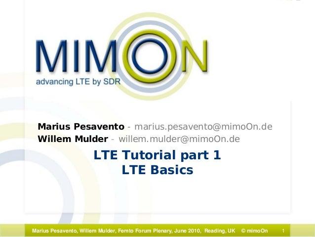 1Marius Pesavento, Willem Mulder, Femto Forum Plenary, June 2010, Reading, UK © mimoOn LTE Tutorial part 1 LTE Basics Mari...