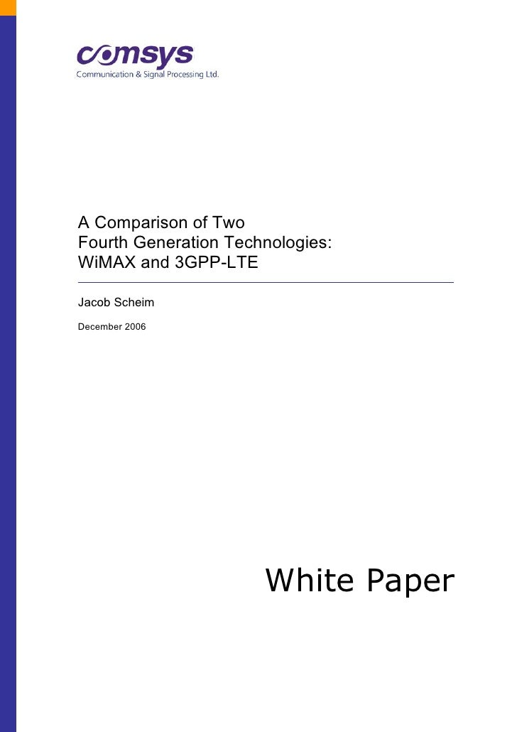 A Comparison of Two Fourth Generation Technologies: WiMAX and 3GPP-LTE  Jacob Scheim December 2006                        ...