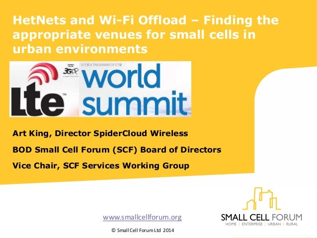 HetNets and Wi-Fi Offload – Finding the appropriate venues for small cells in urban environments Art King, Director Spider...