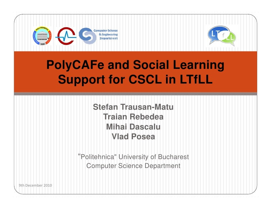 PolyCAFe and Social Learning               Support for CSCL in LTfLL                         Stefan Trausan-Matu          ...