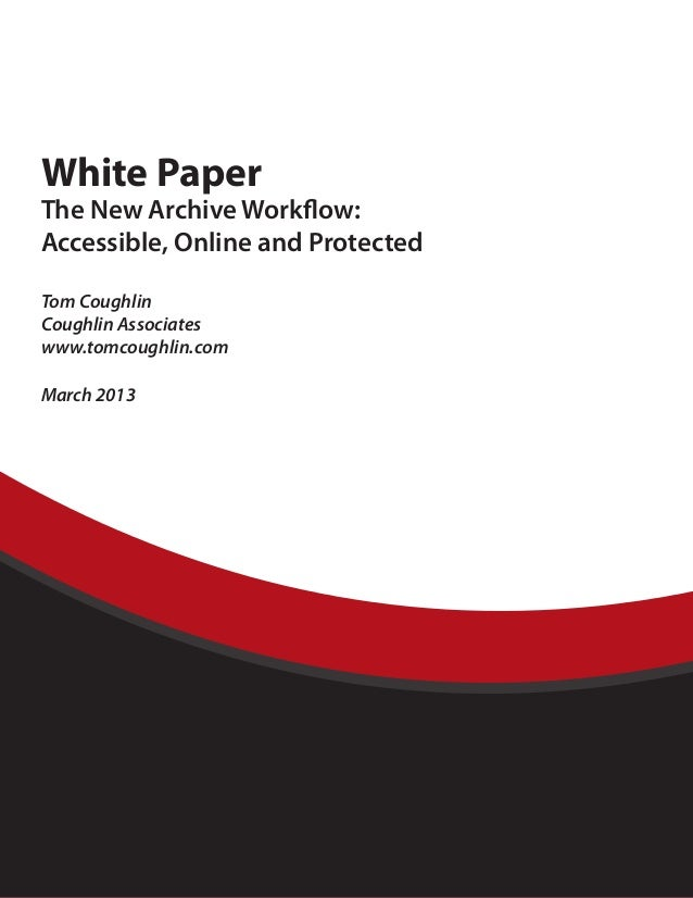 White PaperThe New Archive Workflow:Accessible, Online and ProtectedTom CoughlinCoughlin Associateswww.tomcoughlin.comMarc...