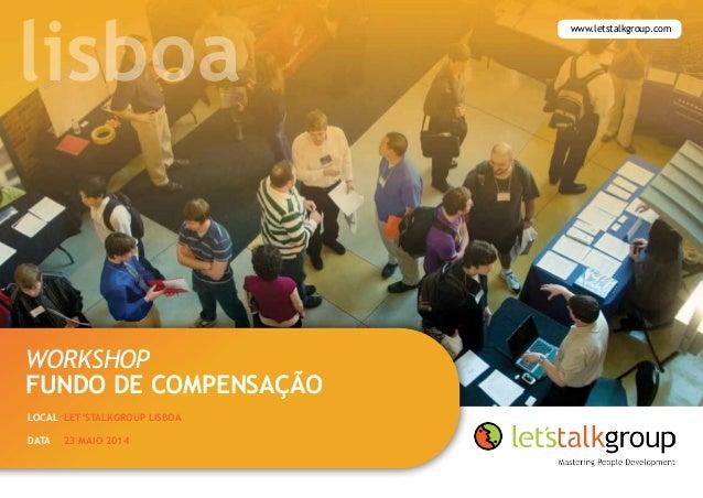 workshop FUNDO DE COMPENSAÇÃO 23 Maio 2014 Local Let'sTalkGroup Lisboa Data www.letstalkgroup.com lisboa