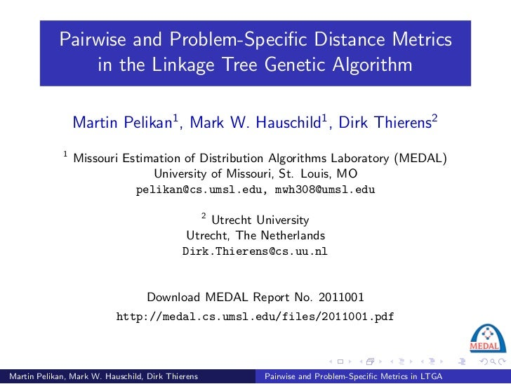 Pairwise and Problem-Specific Distance Metrics                in the Linkage Tree Genetic Algorithm                 Martin ...