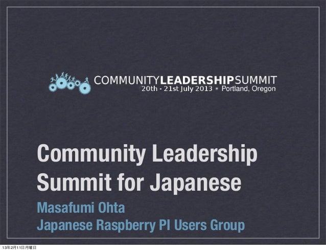 Community Leadership              Summit for Japanese              Masafumi Ohta              Japanese Raspberry PI Users ...