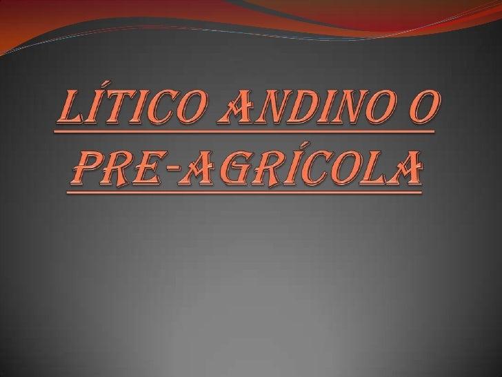 LÍTICO ANDINO O PRE-AGRÍCOLA<br />