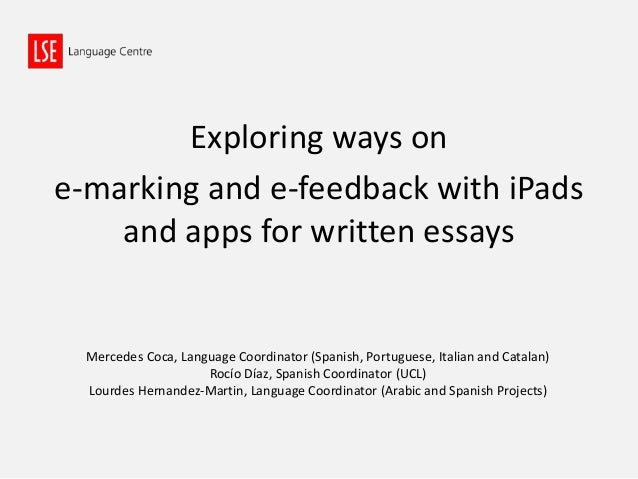 Exploring ways on e-marking and e-feedback with iPads and apps for written essays Mercedes Coca, Language Coordinator (Spa...