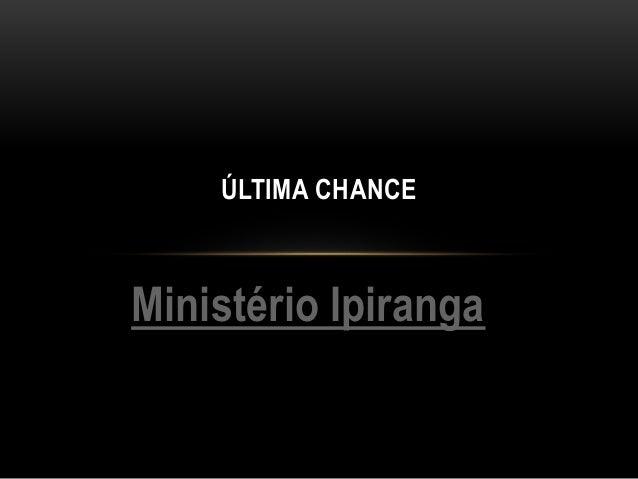 Ministério Ipiranga ÚLTIMA CHANCE