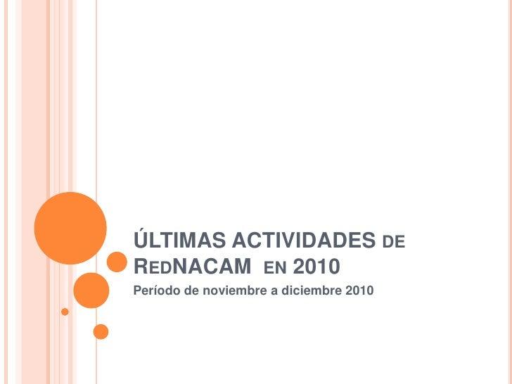 ÚLTIMAS ACTIVIDADES de RedNACAM  en 2010 Período de noviembre a diciembre 2010