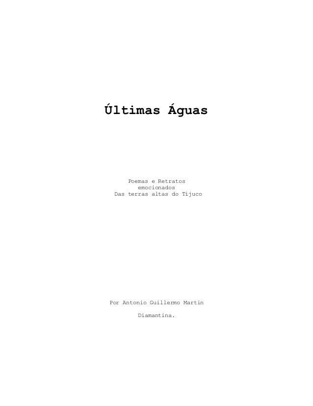Últimas Águas     Poemas e Retratos        emocionados Das terras altas do TijucoPor Antonio Guillermo Martin        Diama...