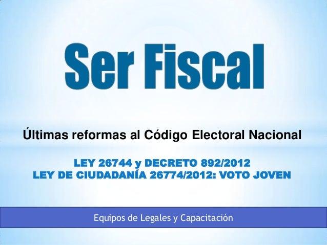 Últimas reformas al Código Electoral Nacional LEY 26744 y DECRETO 892/2012 LEY DE CIUDADANÍA 26774/2012: VOTO JOVEN Equipo...