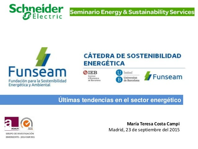 Últimas tendencias en el sector energético María Teresa Costa Campi Madrid, 23 de septiembre del 2015