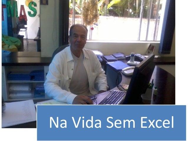 Na Vida Sem Excel