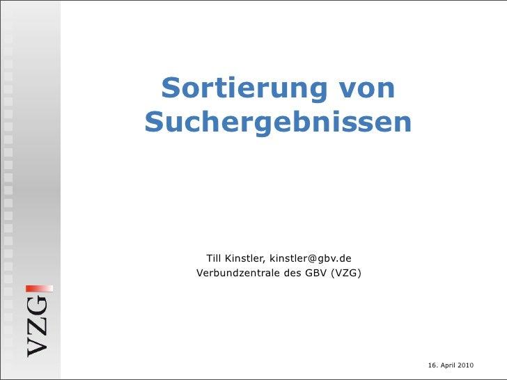 Sortierung von Suchergebnissen Till Kinstler, kinstler@gbv.de Verbundzentrale des GBV (VZG)
