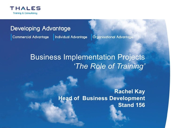 Business Implementation Projects 'The Role of Training' Rachel Kay Head of  Business Development Stand 156