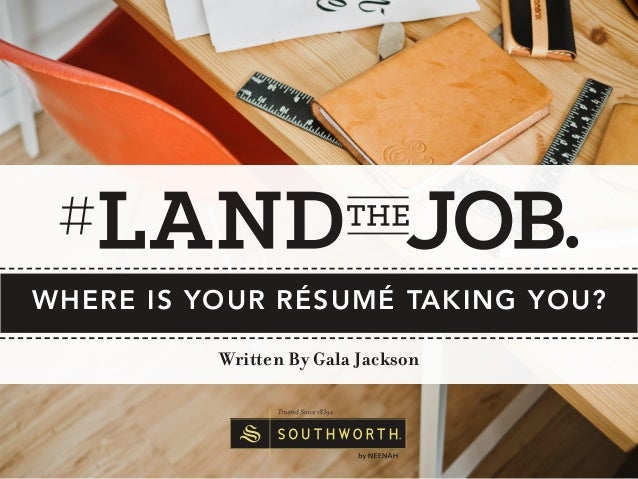 WHERE IS YOUR RÉSUMÉ TAKING YOU? Written By Gala Jackson